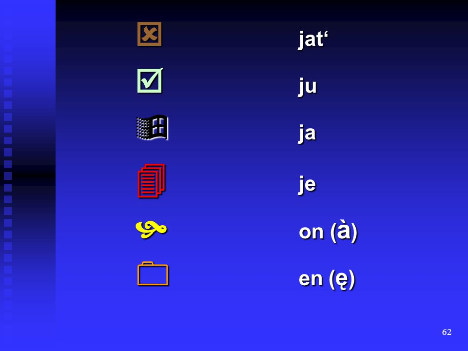  jat'  ju  ja  je  on (à)  en (ę)