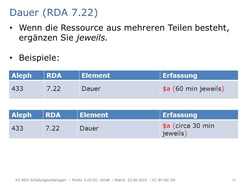 Dauer (RDA 7.22) Wenn die Ressource aus mehreren Teilen besteht, ergänzen Sie jeweils. Beispiele: Aleph.