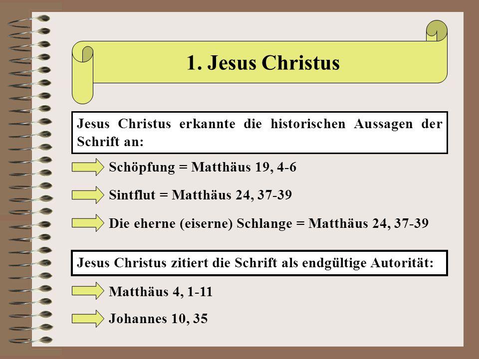 1. Jesus Christus Jesus Christus erkannte die historischen Aussagen der Schrift an: Schöpfung = Matthäus 19, 4-6.