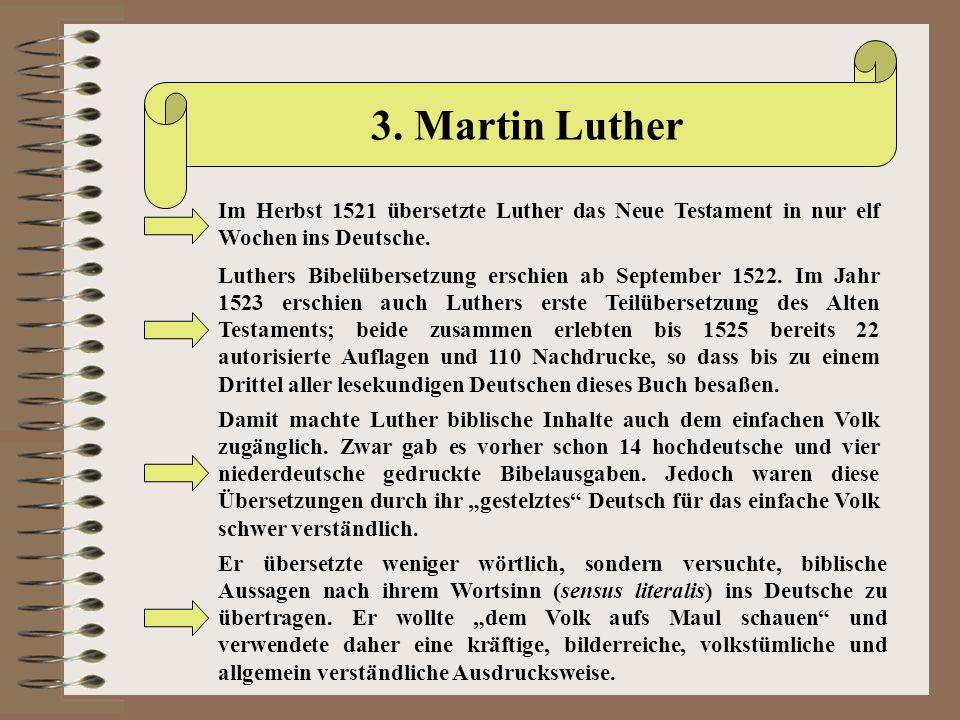 3. Martin Luther Im Herbst 1521 übersetzte Luther das Neue Testament in nur elf Wochen ins Deutsche.