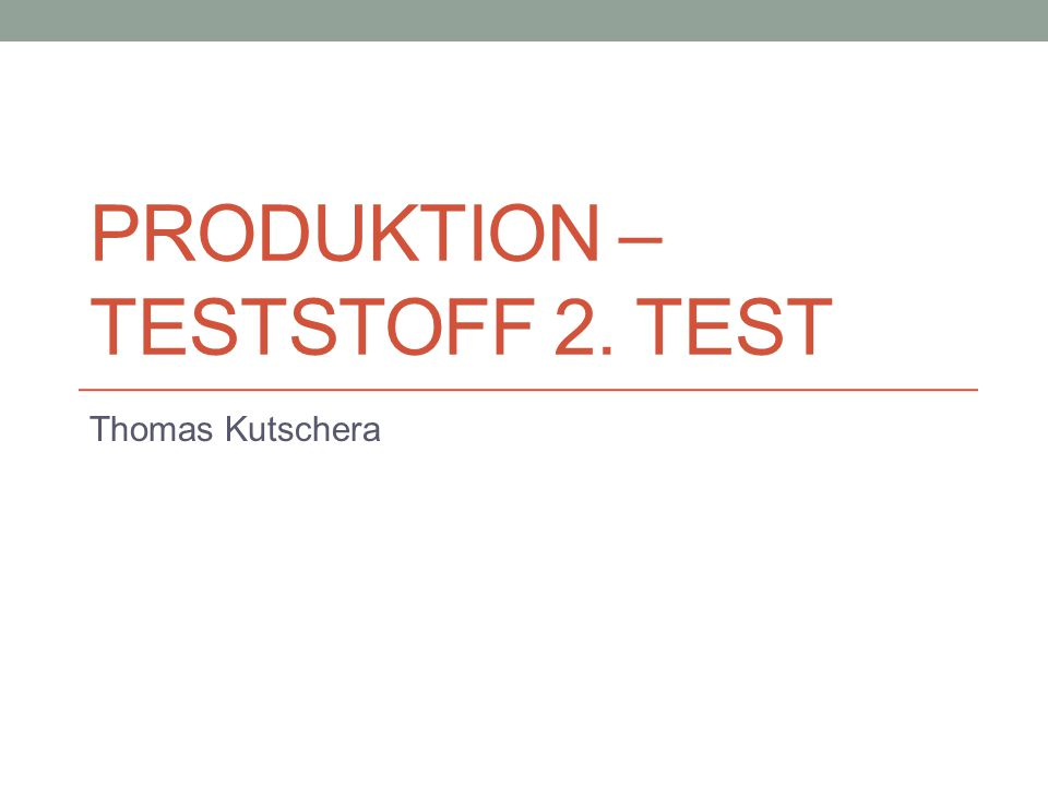 Produktion – Teststoff 2. Test