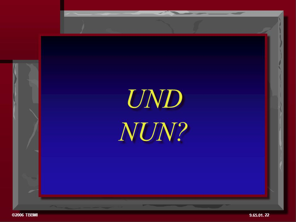 UND NUN. And the next question might be...SO WHAT.