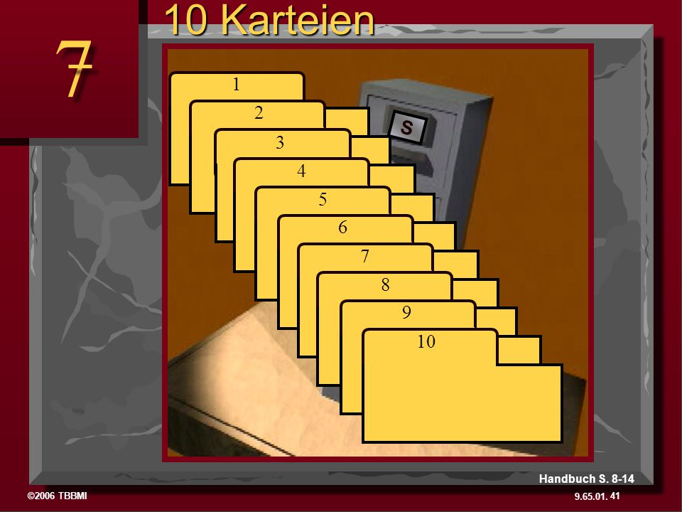 10 Karteien 7. 1. 2. S. 3. 4. 5. 7. 6. 7. 8. S. 9. As a starting point, begin thinking about 10 file folders in a filing cabinet.