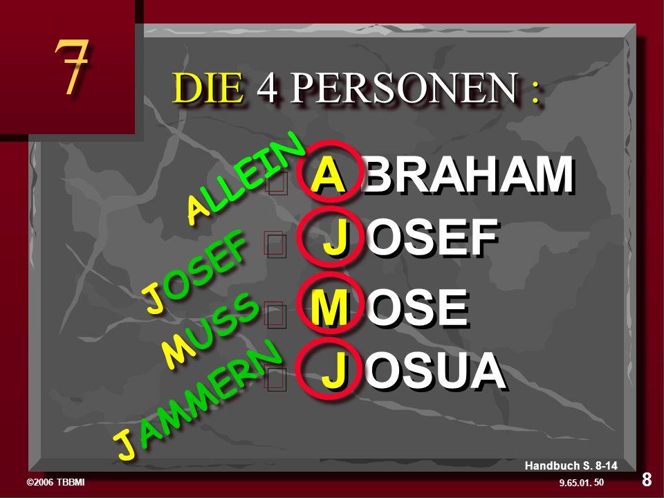 7 A BRAHAM J OSEF M OSE J OSUA DIE 4 PERSONEN : ALLEIN JOSEF MUSS