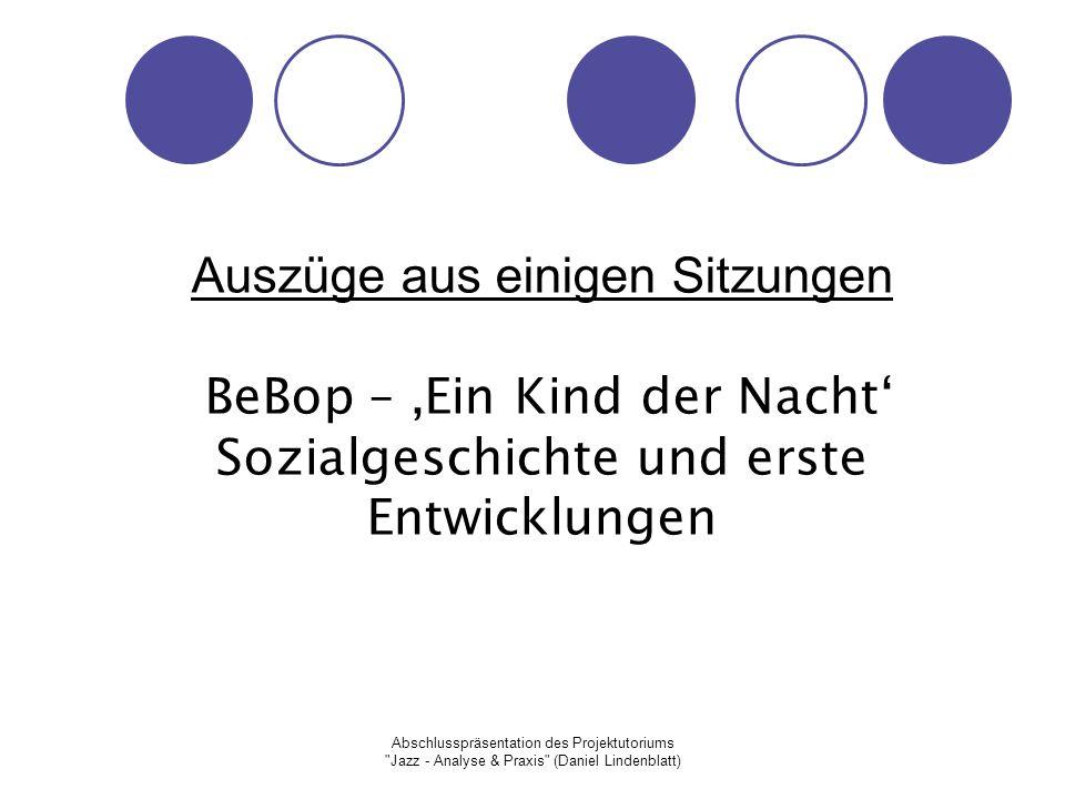 Auszüge aus einigen Sitzungen BeBop – 'Ein Kind der Nacht' Sozialgeschichte und erste Entwicklungen