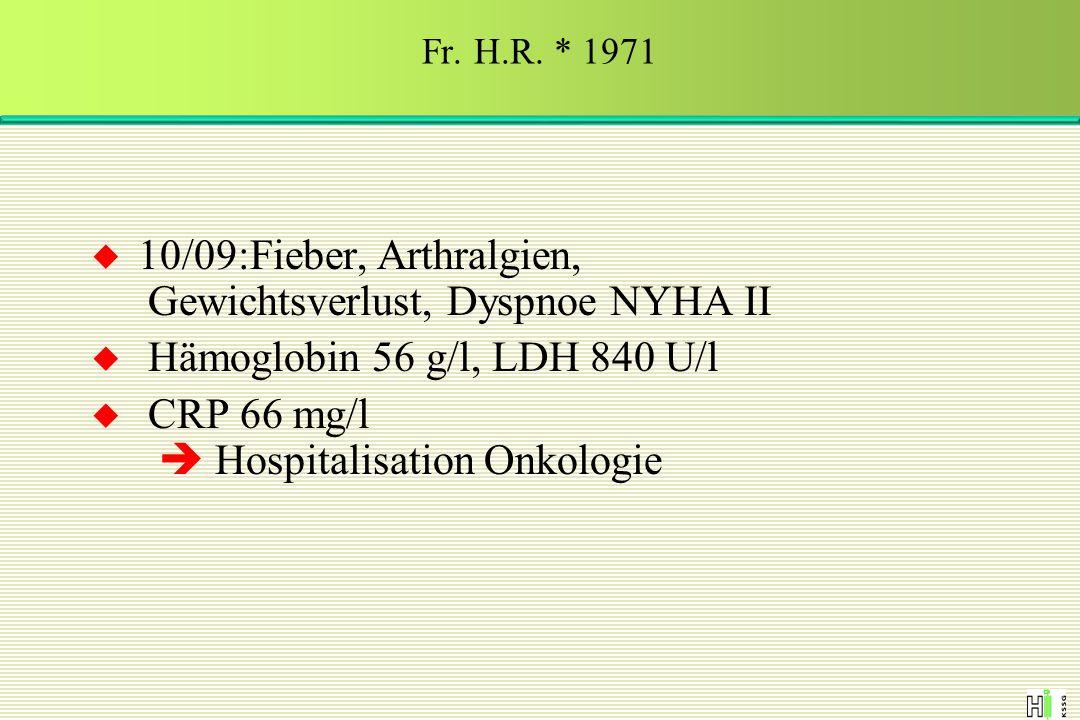 10/09:Fieber, Arthralgien, Gewichtsverlust, Dyspnoe NYHA II