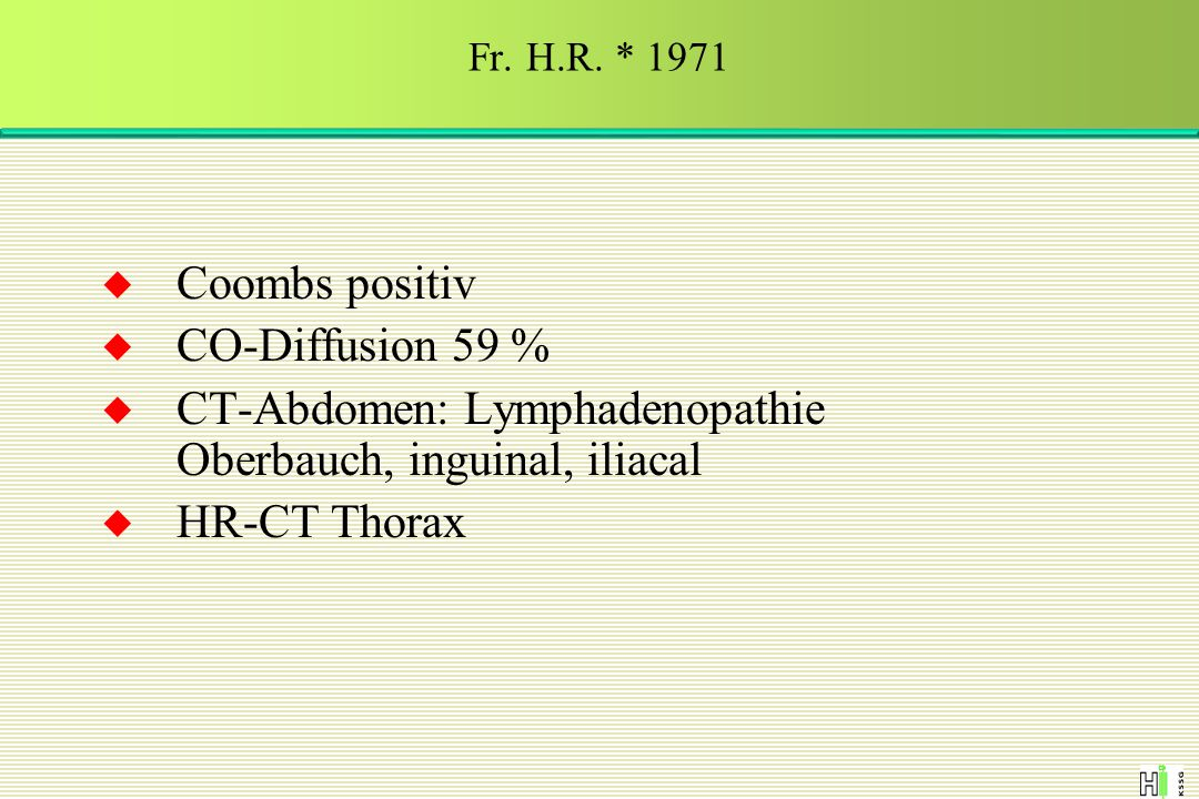 CT-Abdomen: Lymphadenopathie Oberbauch, inguinal, iliacal HR-CT Thorax