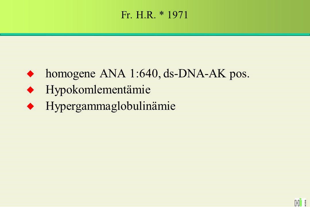 homogene ANA 1:640, ds-DNA-AK pos. Hypokomlementämie