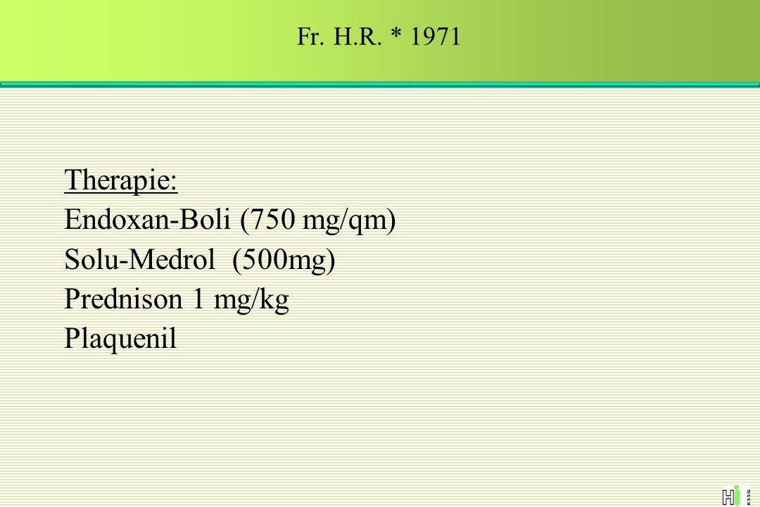 Therapie: Endoxan-Boli (750 mg/qm) Solu-Medrol (500mg)