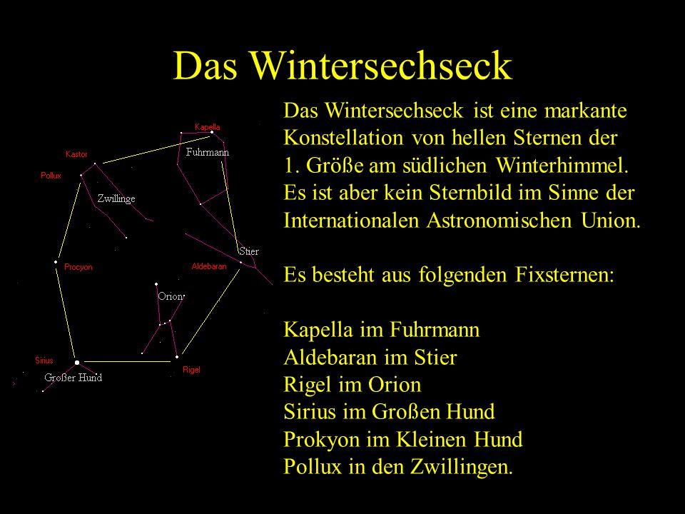 Das Wintersechseck Das Wintersechseck ist eine markante Konstellation von hellen Sternen der. 1. Größe am südlichen Winterhimmel.