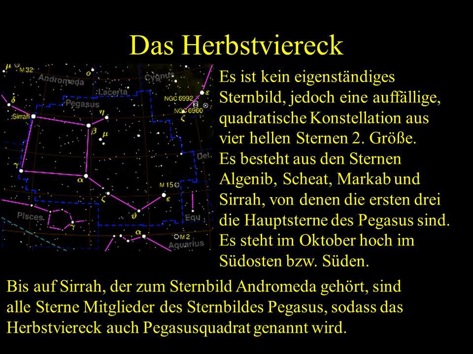 Das Herbstviereck Es ist kein eigenständiges Sternbild, jedoch eine auffällige, quadratische Konstellation aus vier hellen Sternen 2. Größe.