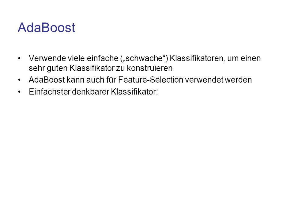 """AdaBoost Verwende viele einfache (""""schwache ) Klassifikatoren, um einen sehr guten Klassifikator zu konstruieren."""