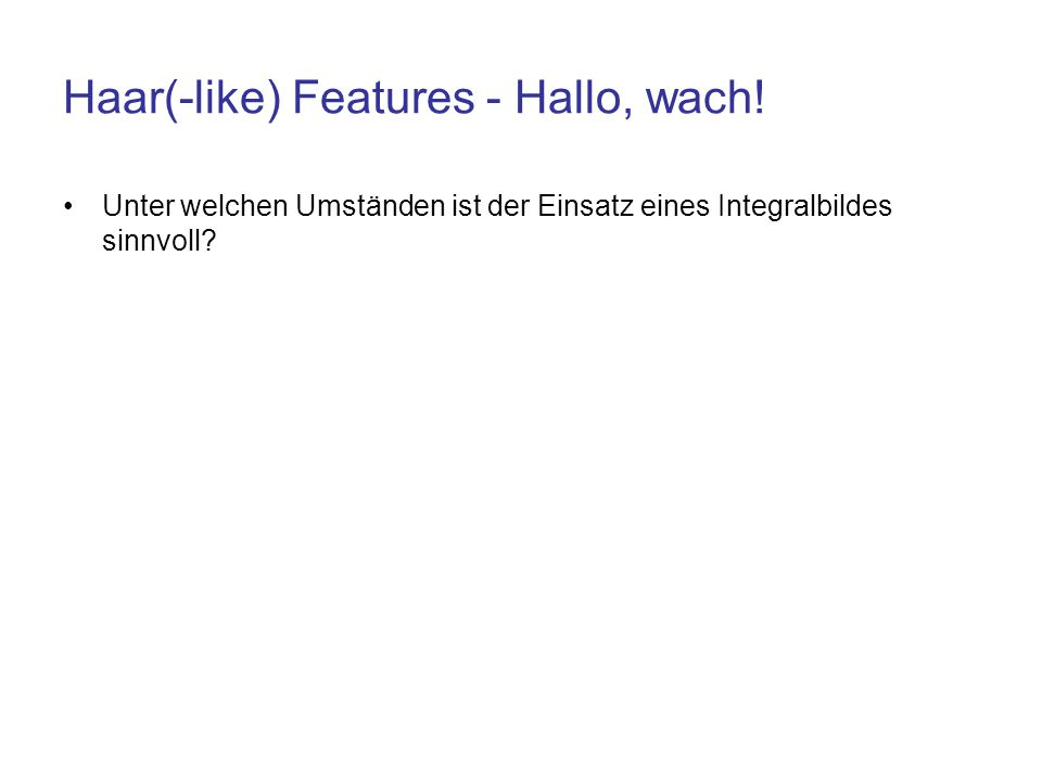 Haar(-like) Features - Hallo, wach!