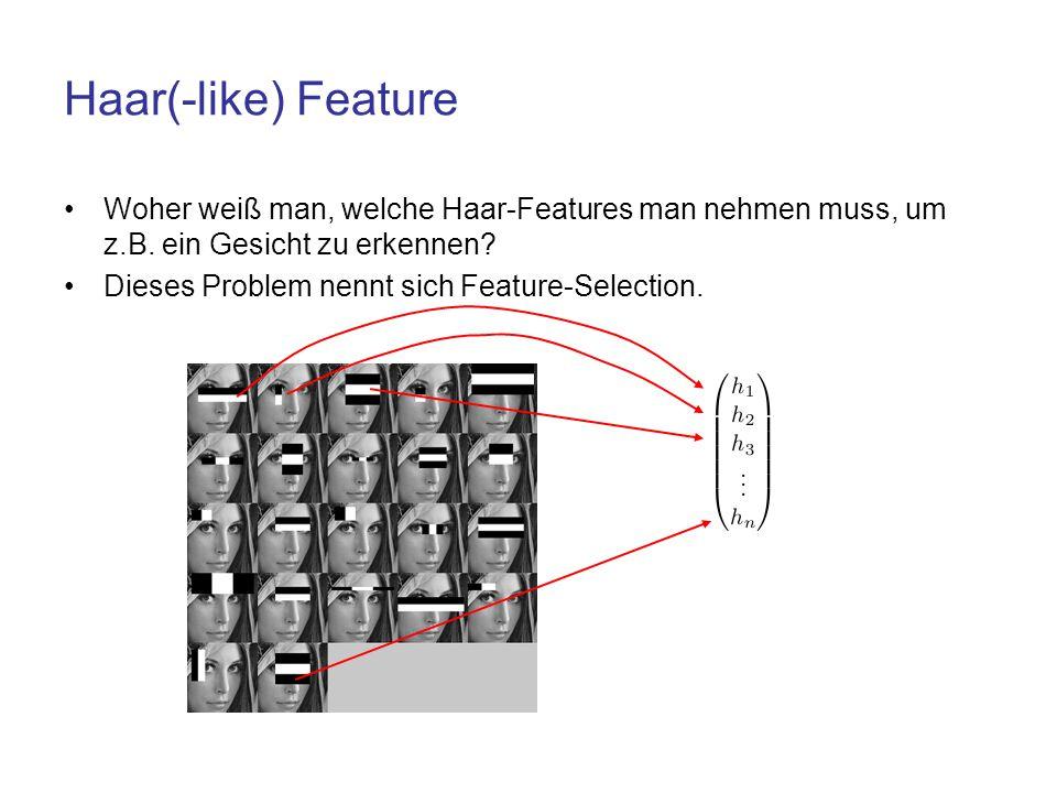 Haar(-like) Feature Woher weiß man, welche Haar-Features man nehmen muss, um z.B. ein Gesicht zu erkennen