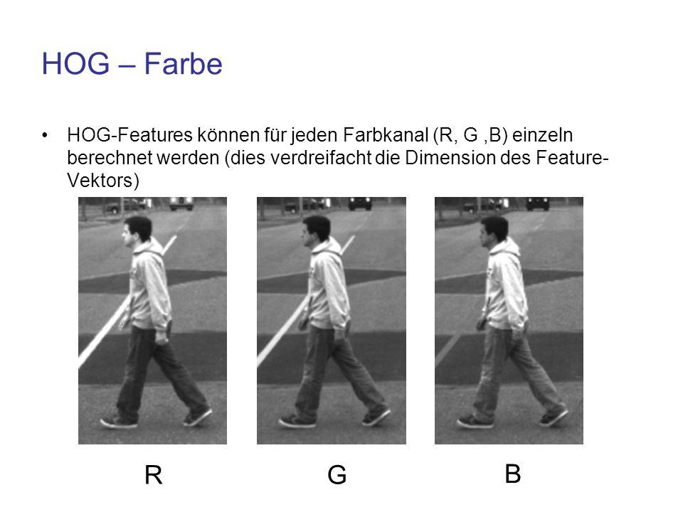 HOG – Farbe HOG-Features können für jeden Farbkanal (R, G ,B) einzeln berechnet werden (dies verdreifacht die Dimension des Feature-Vektors)