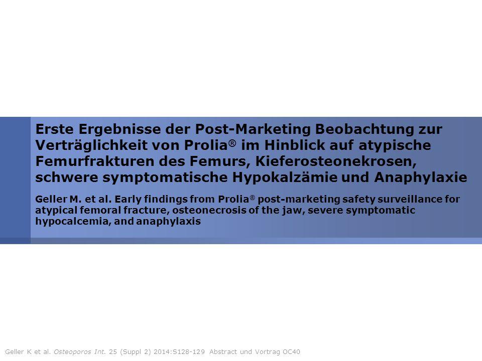 Erste Ergebnisse der Post-Marketing Beobachtung zur Verträglichkeit von Prolia® im Hinblick auf atypische Femurfrakturen des Femurs, Kieferosteonekrosen, schwere symptomatische Hypokalzämie und Anaphylaxie