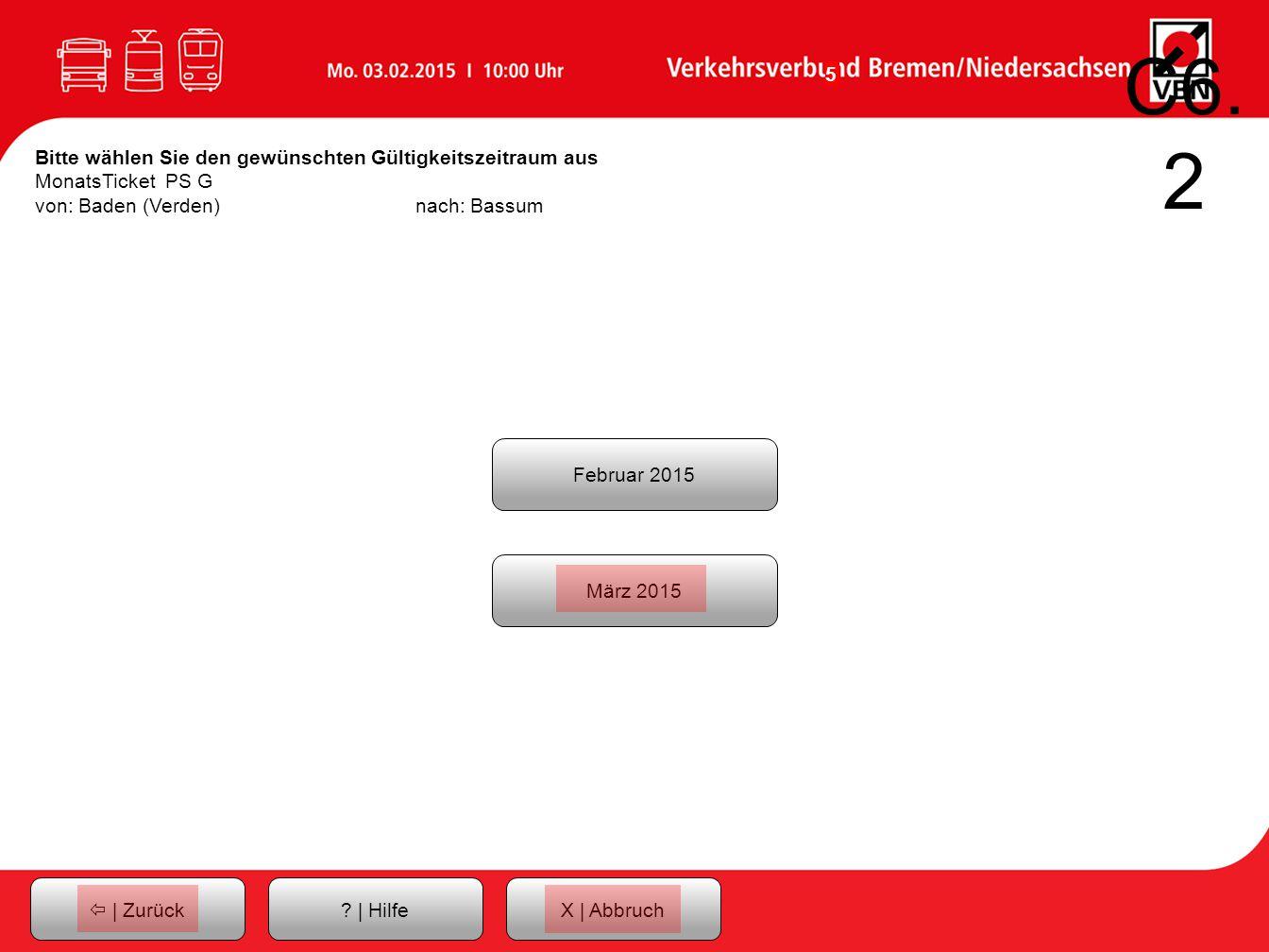 C6.2 Bitte wählen Sie den gewünschten Gültigkeitszeitraum aus MonatsTicket PS G. von: Baden (Verden) nach: Bassum.