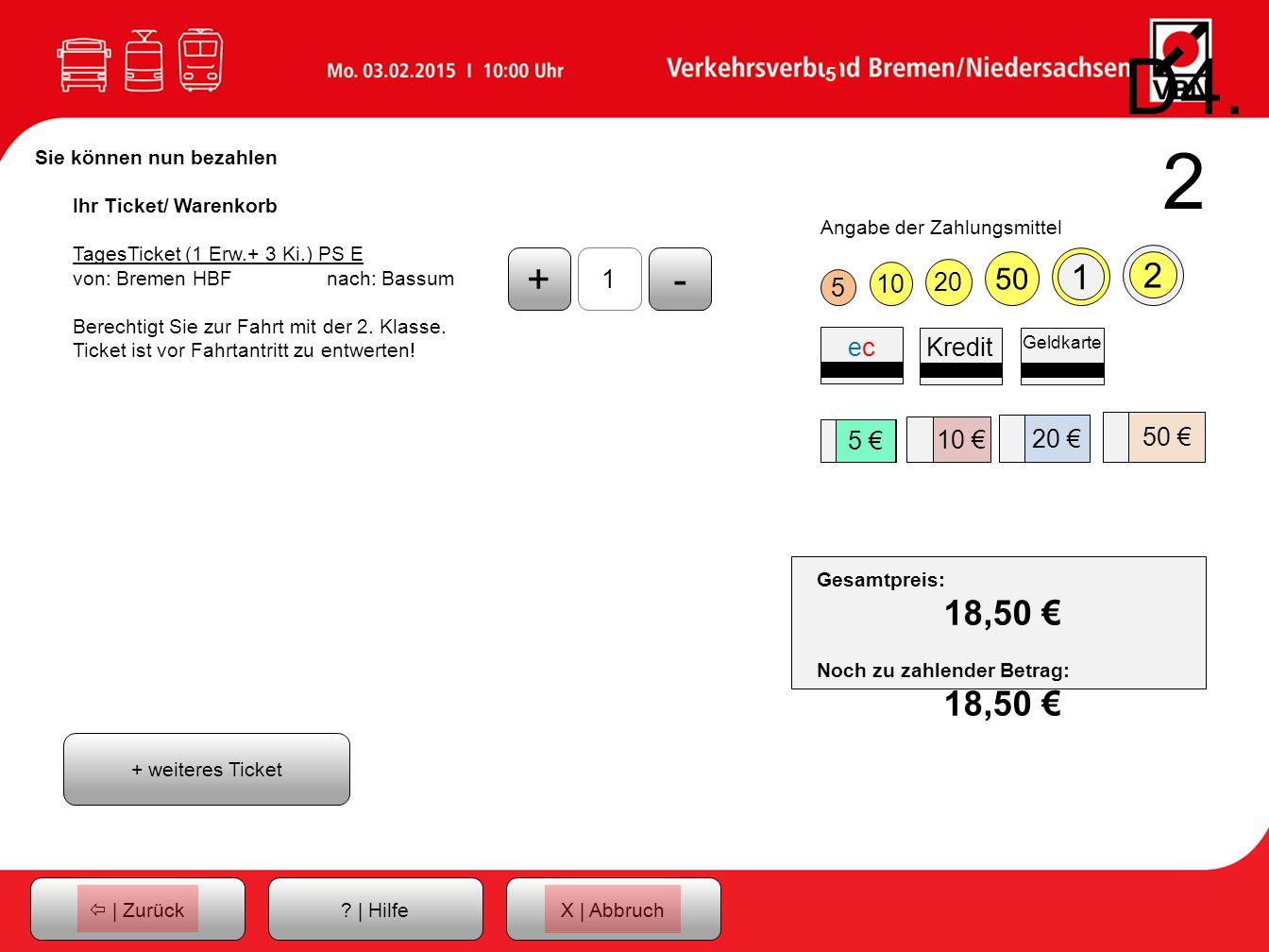 D4.2 Sie können nun bezahlen. Ihr Ticket/ Warenkorb. TagesTicket (1 Erw.+ 3 Ki.) PS E von: Bremen HBF nach: Bassum.