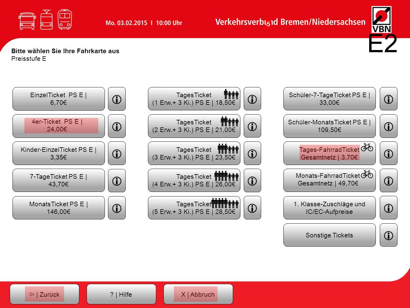 E2 Bitte wählen Sie Ihre Fahrkarte aus Preisstufe E. EinzelTicket PS E | 6,70€ i. TagesTicket (1 Erw.+ 3 Ki.) PS E | 18,50€
