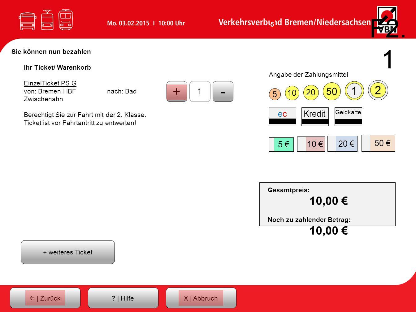 F2.1 Sie können nun bezahlen. Ihr Ticket/ Warenkorb. EinzelTicket PS G. von: Bremen HBF nach: Bad Zwischenahn.