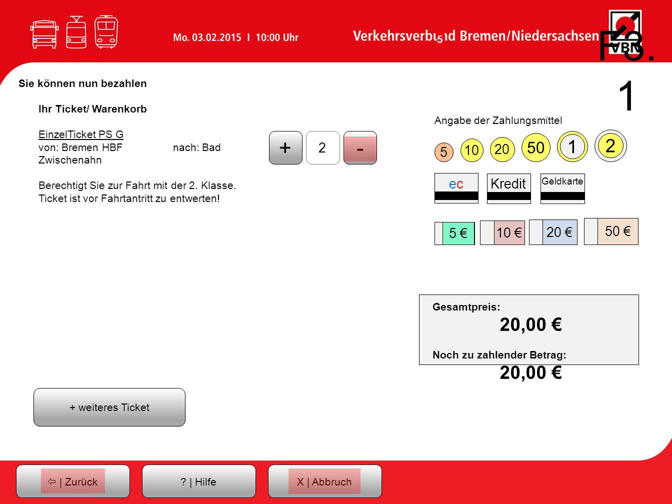 F3.1 Sie können nun bezahlen. Ihr Ticket/ Warenkorb. EinzelTicket PS G. von: Bremen HBF nach: Bad Zwischenahn.