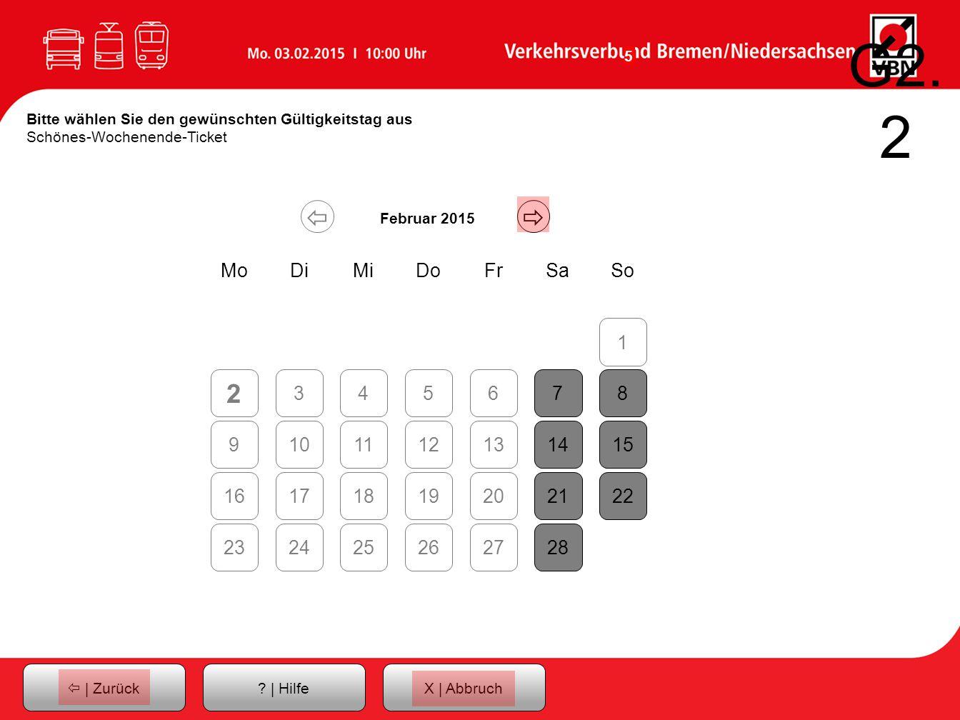 G2.2 Bitte wählen Sie den gewünschten Gültigkeitstag aus Schönes-Wochenende-Ticket.   Februar 2015.