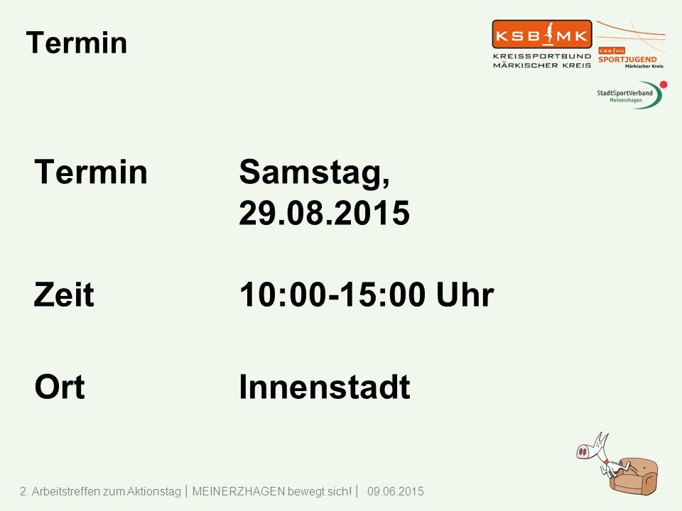 Termin Termin Samstag, 29.08.2015 Zeit 10:00-15:00 Uhr Ort Innenstadt