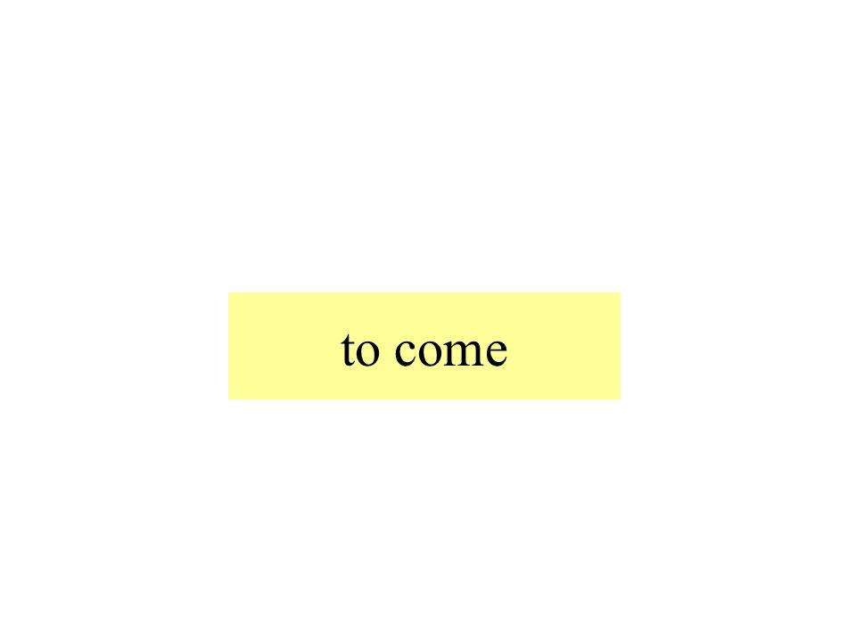 to come