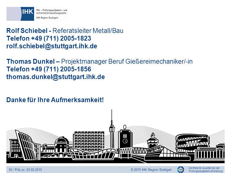 Rolf Schiebel - Referatsleiter Metall/Bau Telefon +49 (711) 2005-1823 rolf.schiebel@stuttgart.ihk.de Thomas Dunkel – Projektmanager Beruf Gießereimechaniker/-in Telefon +49 (711) 2005-1856 thomas.dunkel@stuttgart.ihk.de Danke für Ihre Aufmerksamkeit!