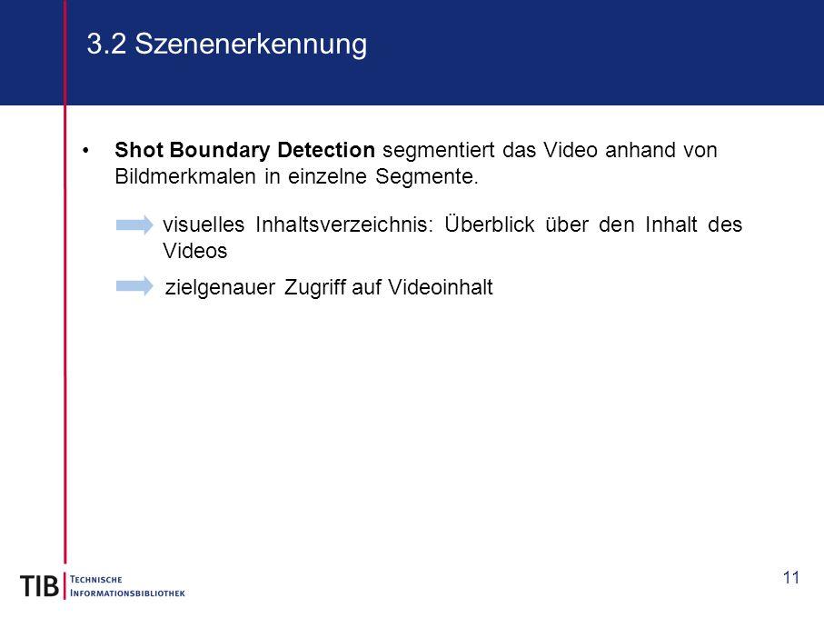 3.2 Szenenerkennung Shot Boundary Detection segmentiert das Video anhand von Bildmerkmalen in einzelne Segmente.