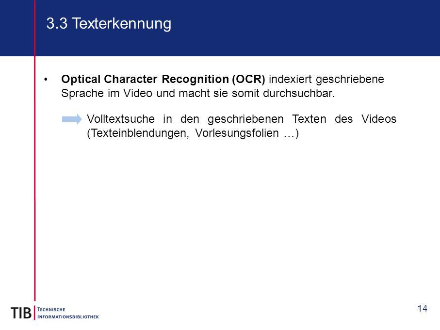 3.3 Texterkennung Optical Character Recognition (OCR) indexiert geschriebene Sprache im Video und macht sie somit durchsuchbar.