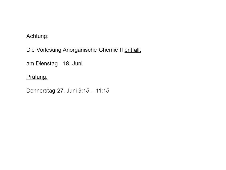 Achtung: Die Vorlesung Anorganische Chemie II entfällt.