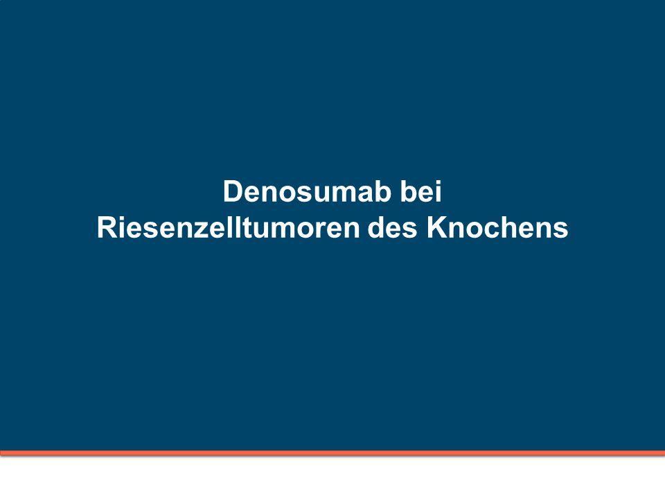 Denosumab bei Riesenzelltumoren des Knochens