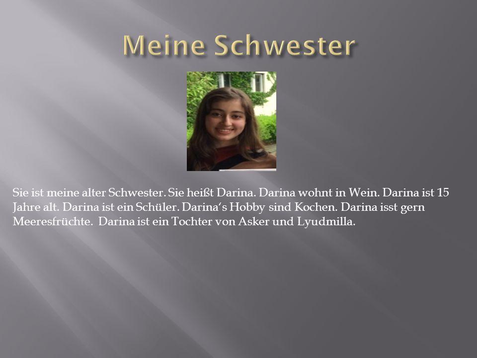 Meine Schwester Sie ist meine alter Schwester. Sie heißt Darina. Darina wohnt in Wein. Darina ist 15.