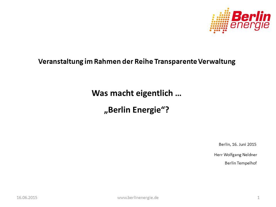 """Veranstaltung im Rahmen der Reihe Transparente Verwaltung Was macht eigentlich … """"Berlin Energie Berlin, 16. Juni 2015 Herr Wolfgang Neldner Berlin Tempelhof"""