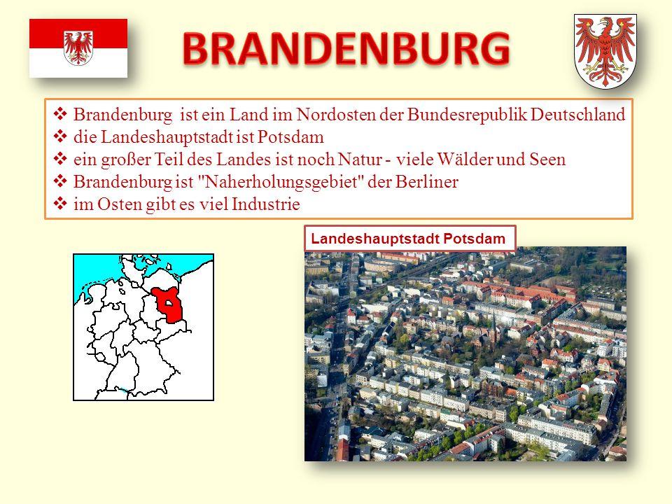BRANDENBURG Brandenburg ist ein Land im Nordosten der Bundesrepublik Deutschland. die Landeshauptstadt ist Potsdam.