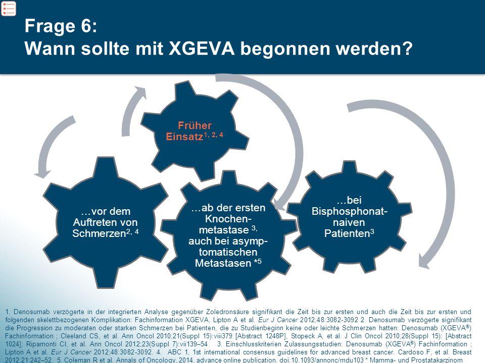 Frage 6: Wann sollte mit XGEVA begonnen werden