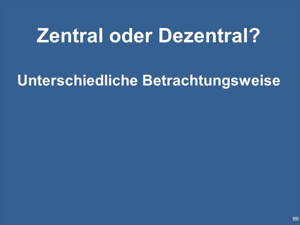 Zentral oder Dezentral Unterschiedliche Betrachtungsweise