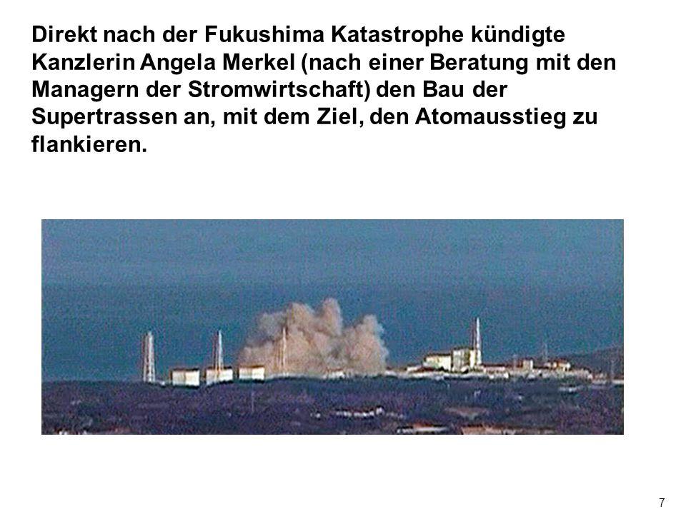 Direkt nach der Fukushima Katastrophe kündigte Kanzlerin Angela Merkel (nach einer Beratung mit den Managern der Stromwirtschaft) den Bau der Supertrassen an, mit dem Ziel, den Atomausstieg zu flankieren.