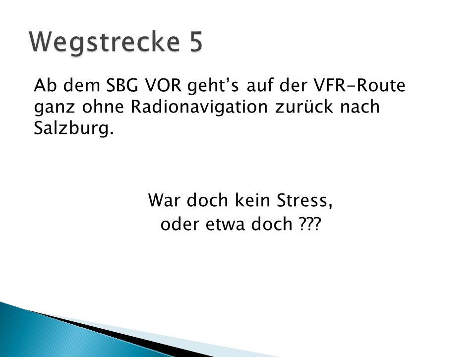 Wegstrecke 5 Ab dem SBG VOR geht's auf der VFR-Route ganz ohne Radionavigation zurück nach Salzburg.