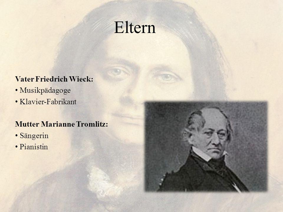 Eltern Vater Friedrich Wieck: Musikpädagoge Klavier-Fabrikant