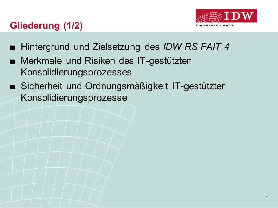 Gliederung (1/2) Hintergrund und Zielsetzung des IDW RS FAIT 4. Merkmale und Risiken des IT-gestützten Konsolidierungsprozesses.