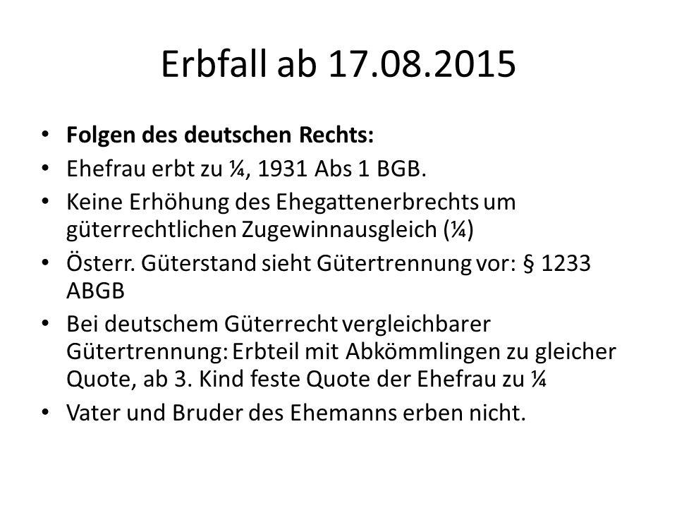 Erbfall ab 17.08.2015 Folgen des deutschen Rechts: