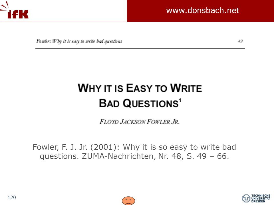 Fowler, F. J. Jr. (2001): Why it is so easy to write bad questions