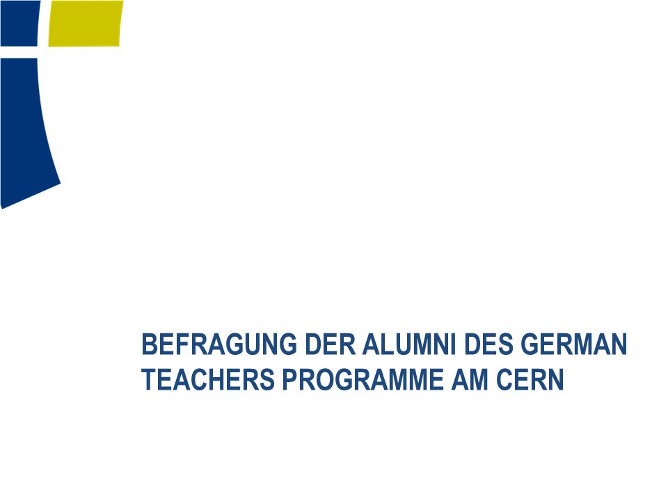 Befragung der ALUMNI DES GERMAN TEACHERS PROGRAMME am CERN