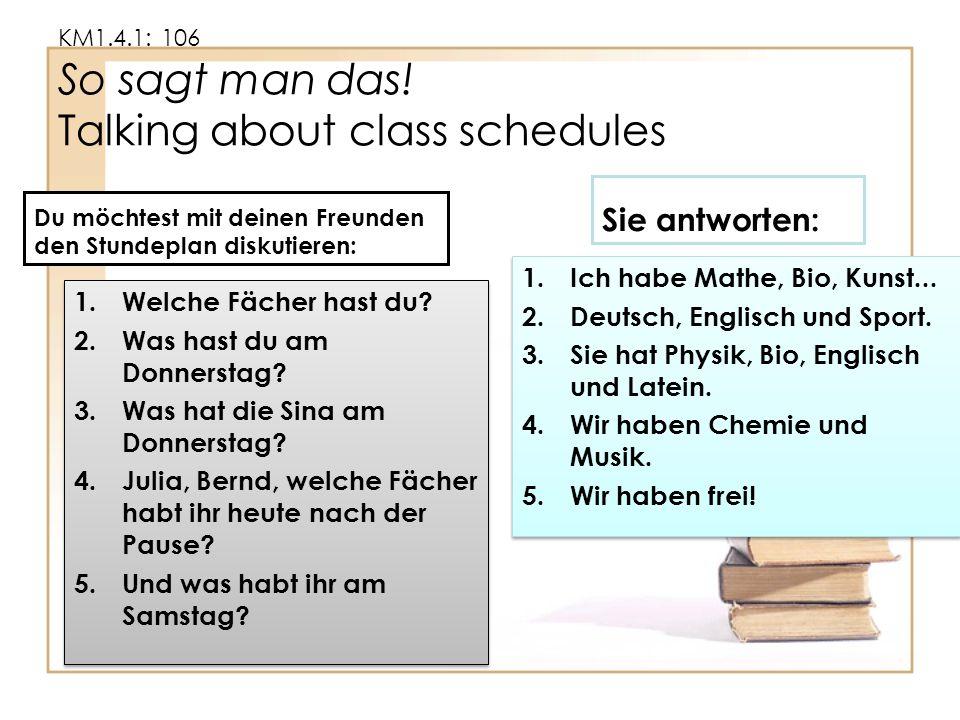KM1.4.1: 106 So sagt man das! Talking about class schedules