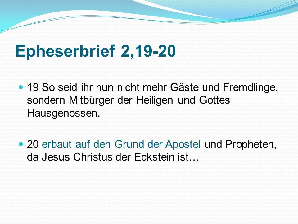 Epheserbrief 2,19-20 19 So seid ihr nun nicht mehr Gäste und Fremdlinge, sondern Mitbürger der Heiligen und Gottes Hausgenossen,