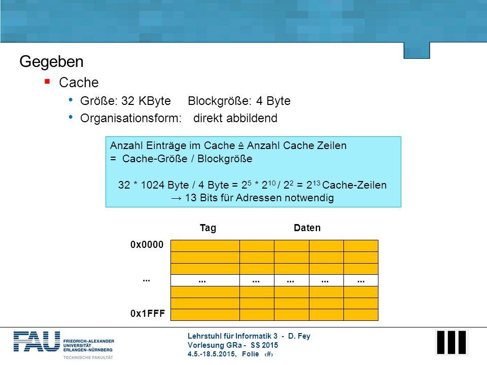 Gegeben Cache Größe: 32 KByte Blockgröße: 4 Byte