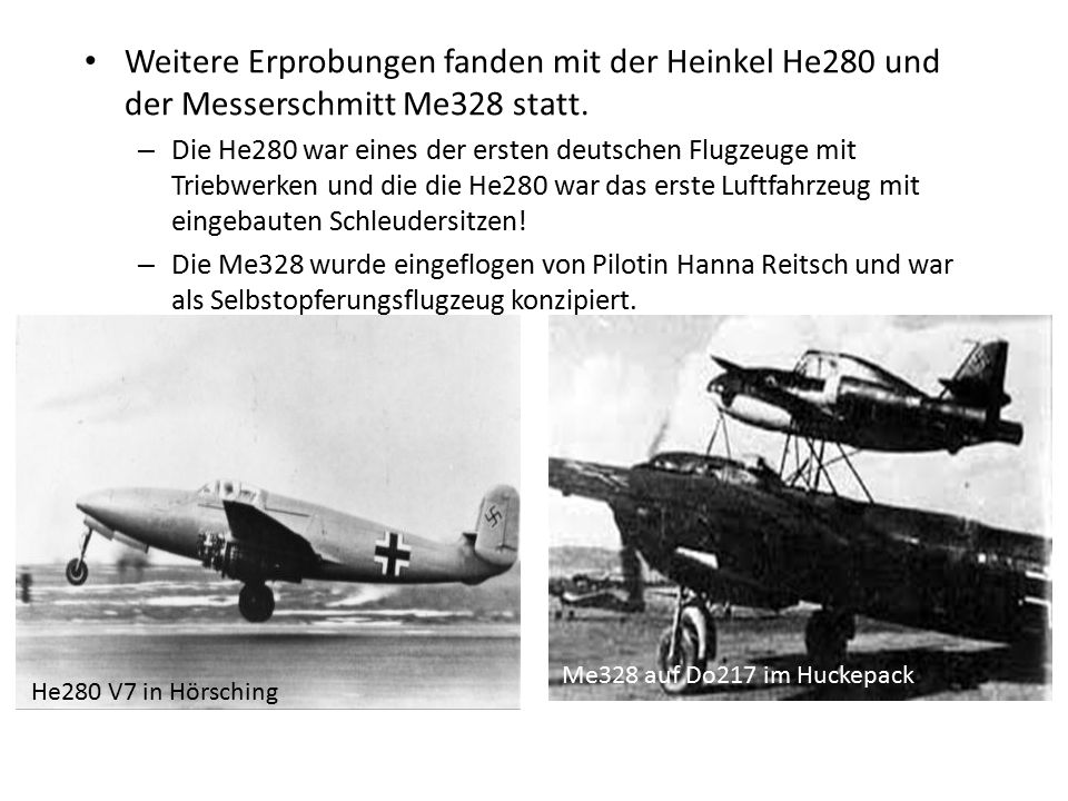 Weitere Erprobungen fanden mit der Heinkel He280 und der Messerschmitt Me328 statt.