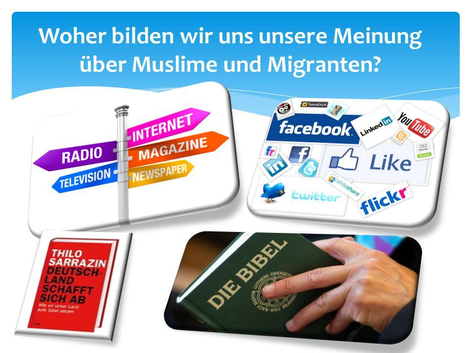 Woher bilden wir uns unsere Meinung über Muslime und Migranten